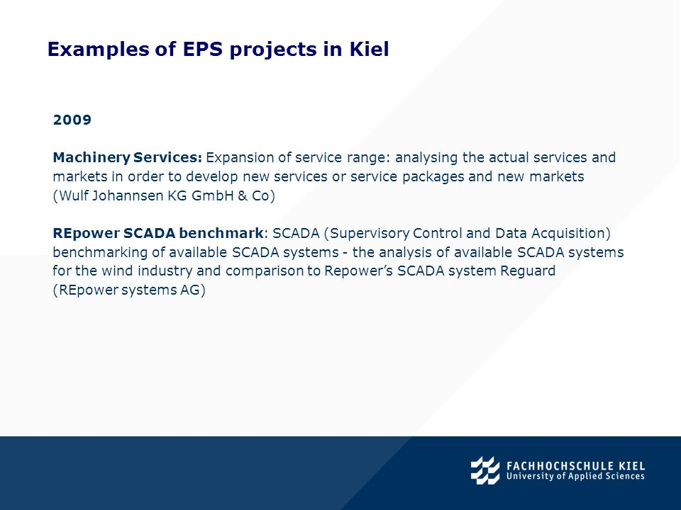 Examples of EPS projects in Kiel. 2009 Machinery Services: Expansion of service range: analysing the actual services and markets in order to develop n