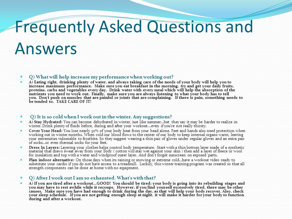 Frequently Asked Questions and Answers Q) What will help increase my performance when working out.