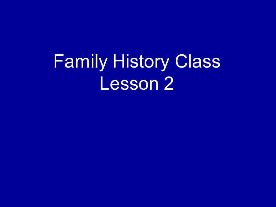 Family History Class Lesson 2