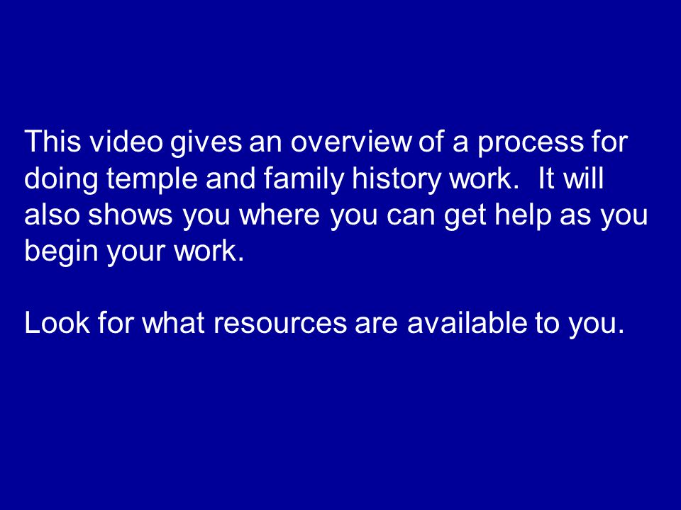 This video gives an overview of a process for doing temple and family history work.