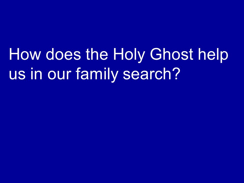 How does the Holy Ghost help us in our family search