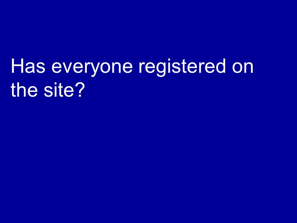 Has everyone registered on the site