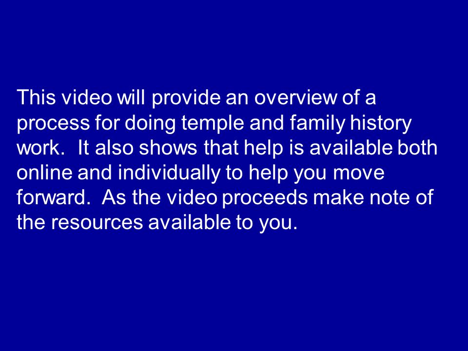 This video will provide an overview of a process for doing temple and family history work.