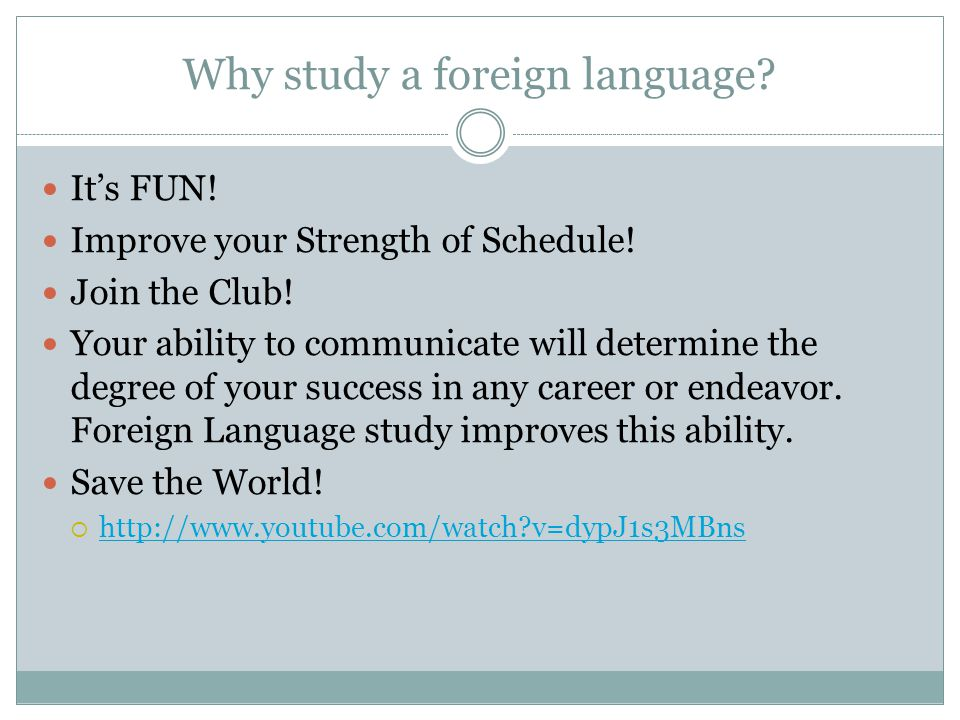 Why study a foreign language. It's FUN. Improve your Strength of Schedule.