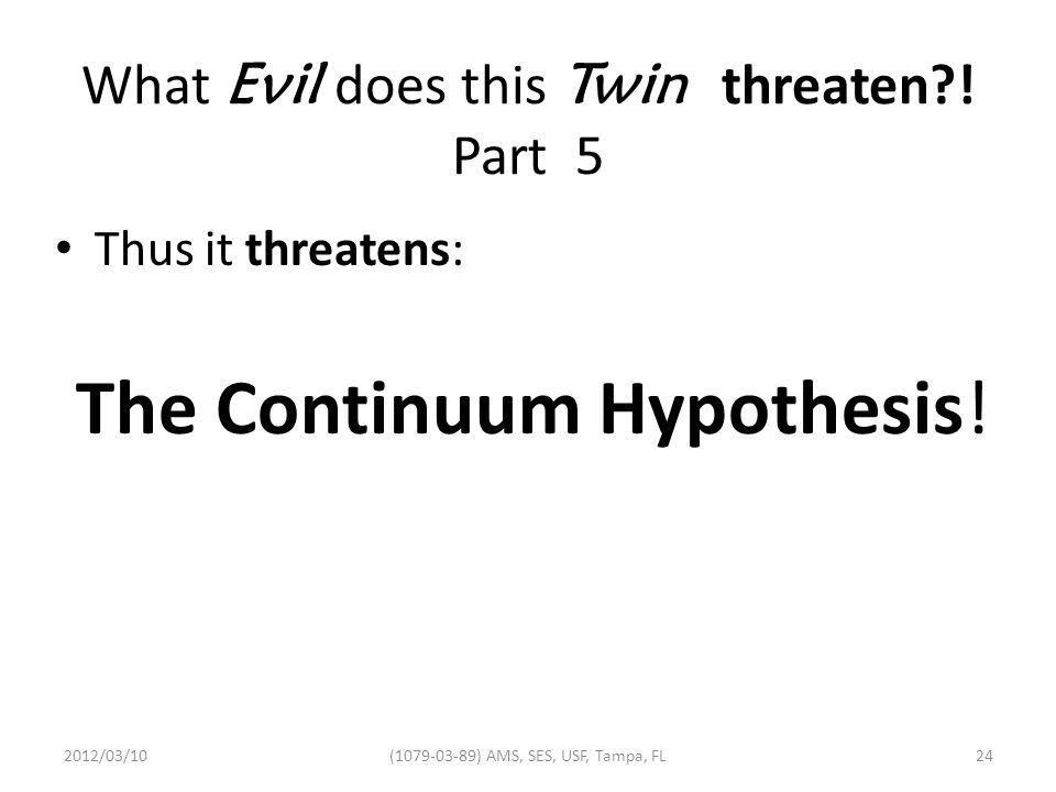 What Evil does this Twin threaten?.Part 5 Thus it threatens: The Continuum Hypothesis.