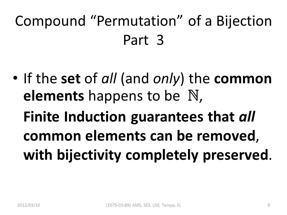 Compound Permutation of a Bijection Part 3 If the set of all (and only) the common elements happens to be , Finite Induction guarantees that all common elements can be removed, with bijectivity completely preserved.