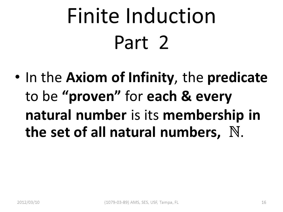 Finite Induction Part 2 In the Axiom of Infinity, the predicate to be proven for each & every natural number is its membership in the set of all natural numbers, .