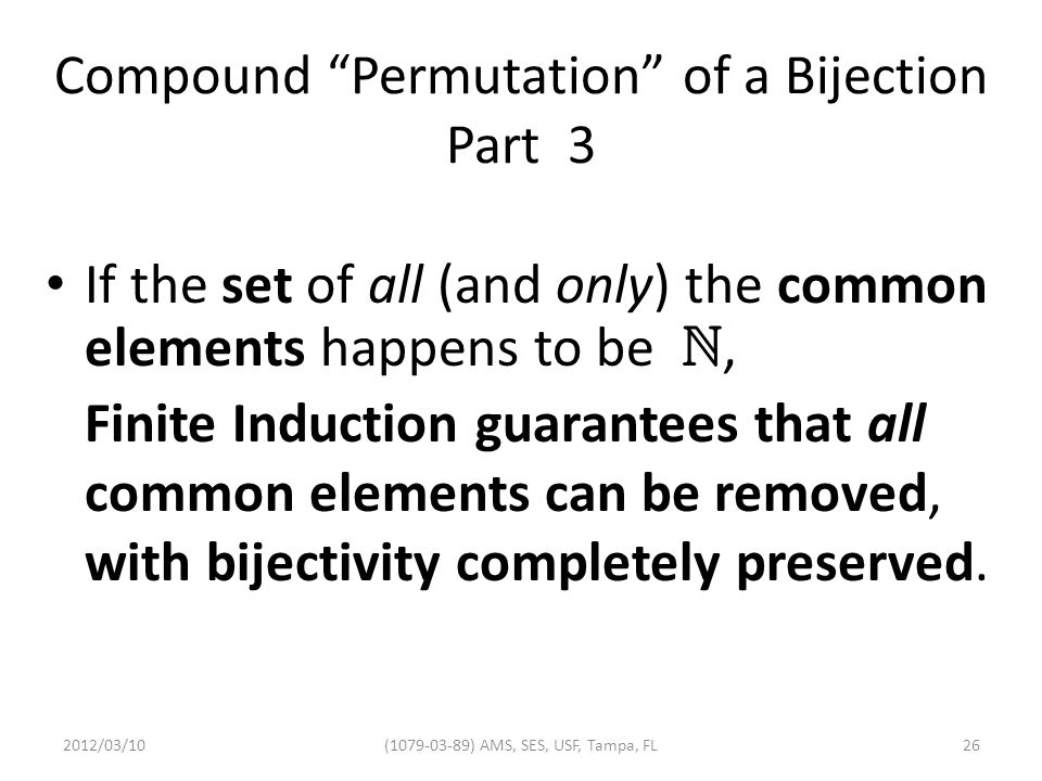 Compound Permutation of a Bijection Part 3 If the set of all (and only) the common elements happens to be , Finite Induction guarantees that all common elements can be removed, with bijectivity completely preserved.