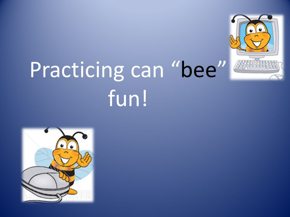 Practicing can bee fun!