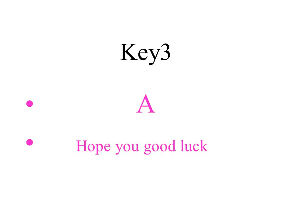 Key3 A Hope you good luck