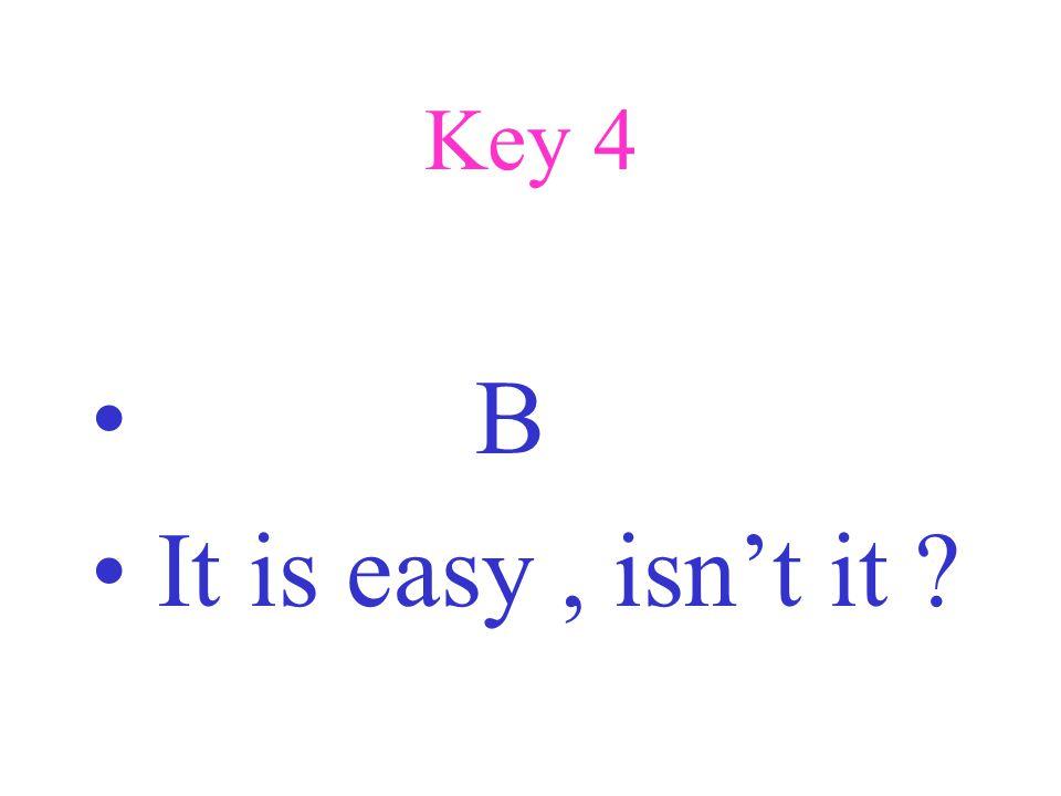 Key 4 B It is easy, isn't it