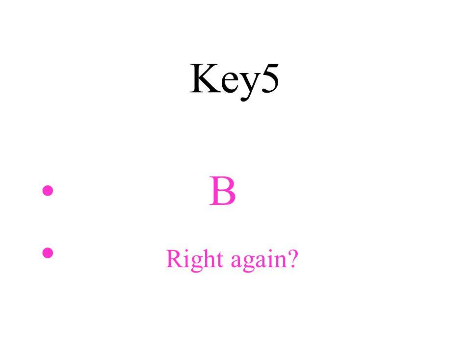 Key5 B Right again