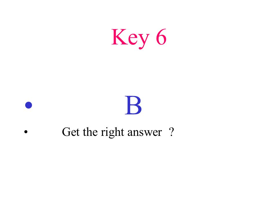 Key 6 B Get the right answer ?