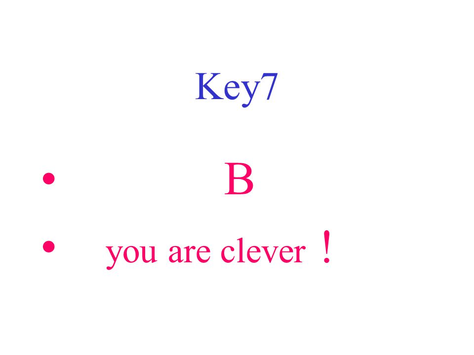 Key7 B you are clever !
