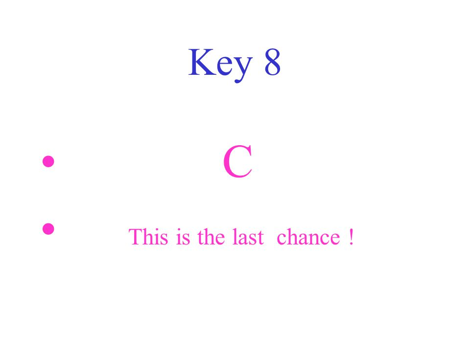 Key 8 C This is the last chance !