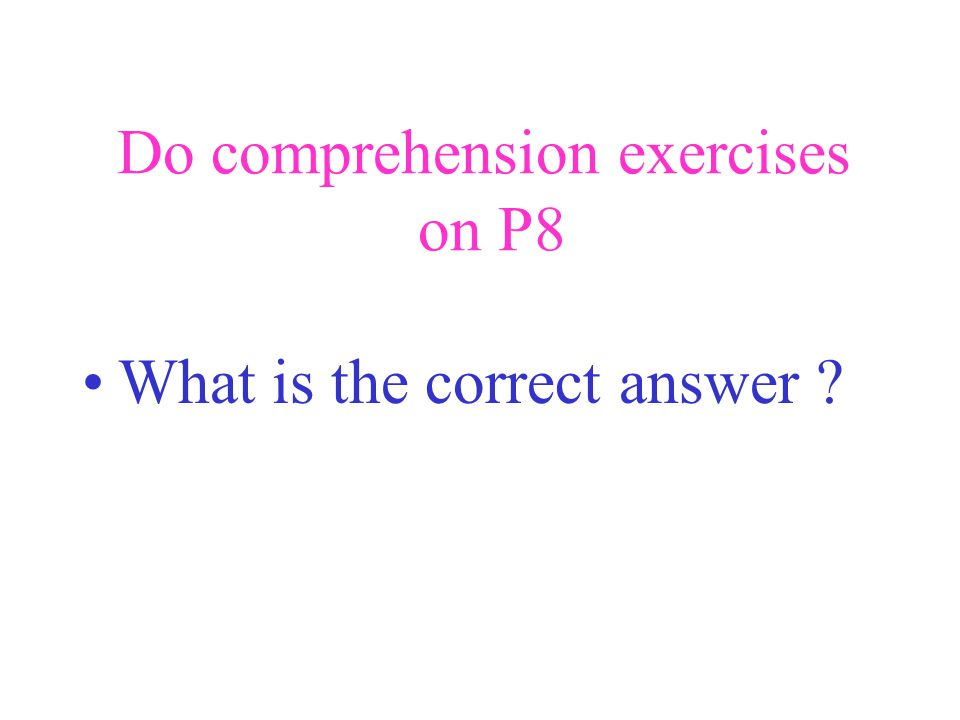Do comprehension exercises on P8 What is the correct answer ?