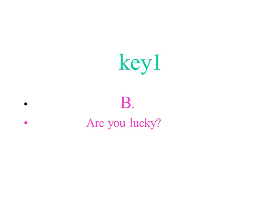 key1 B. Are you lucky?