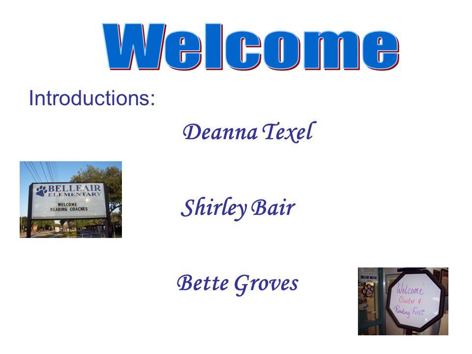 Introductions: Deanna Texel Shirley Bair Bette Groves