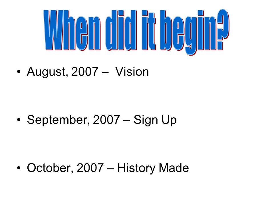 August, 2007 – Vision September, 2007 – Sign Up October, 2007 – History Made