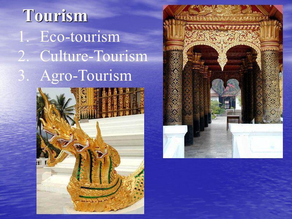 Tourism 1.Eco-tourism 2.Culture-Tourism 3.Agro-Tourism