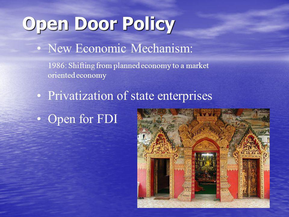 Open Door Policy New Economic Mechanism: 1986: Shifting from planned economy to a market oriented economy Privatization of state enterprises Open for FDI