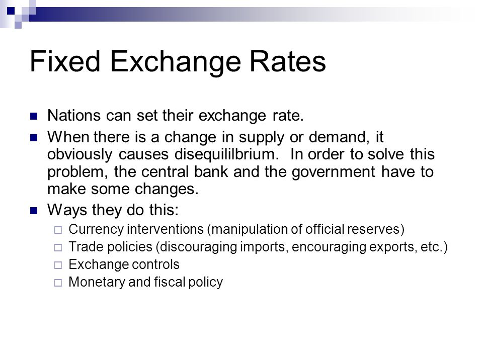 Fixed Exchange Rates Nations can set their exchange rate.