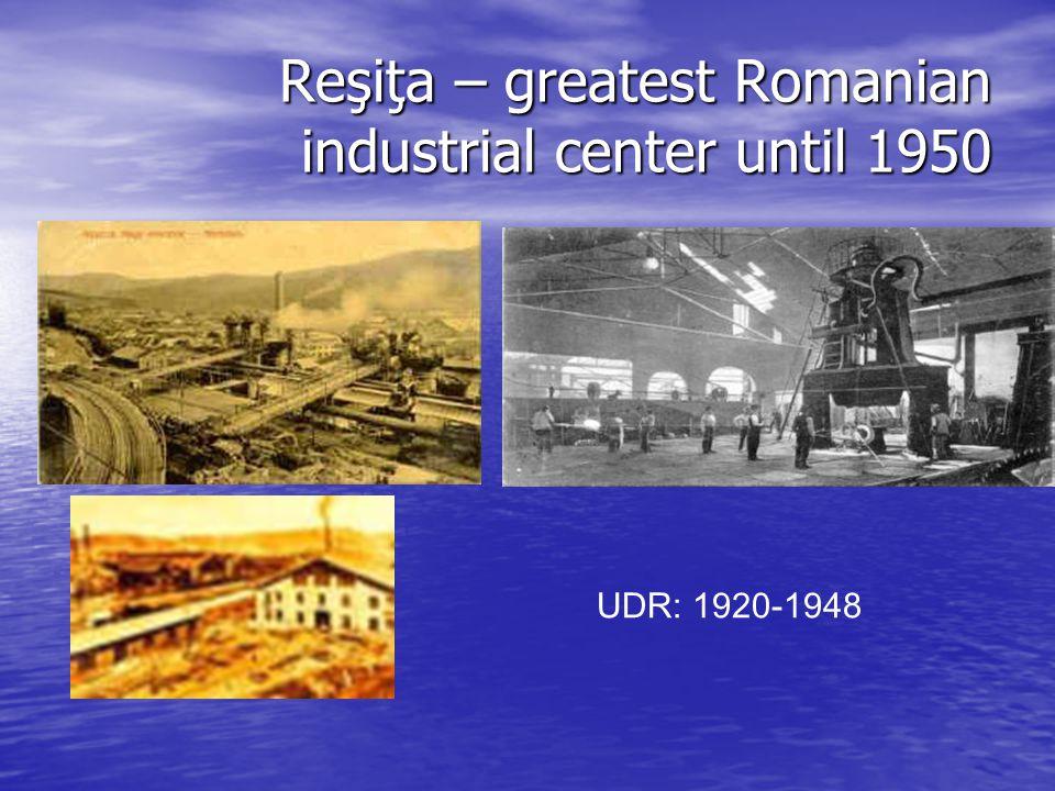 Reşiţa – greatest Romanian industrial center until 1950 UDR: 1920-1948