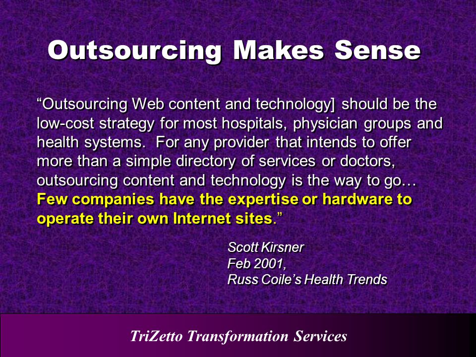 TriZetto Transformation Services Outsourcing Web content and technology] should be the low-cost strategy for most hospitals, physician groups and health systems.