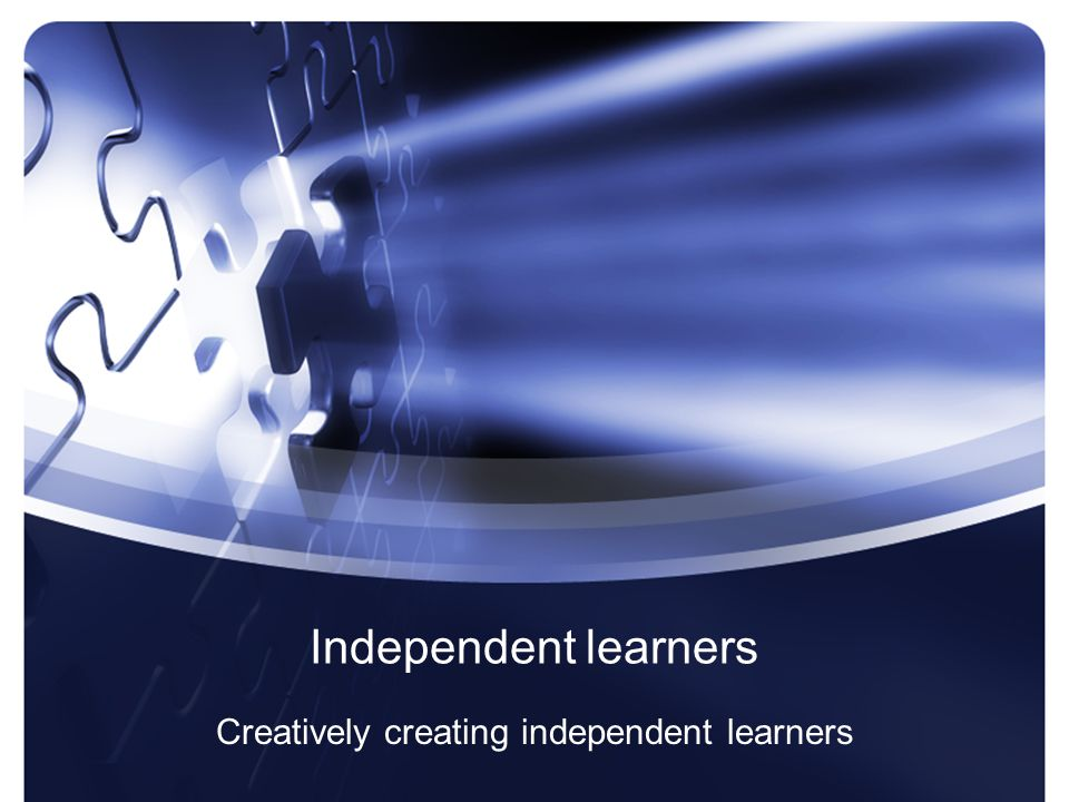 Independent learners Creatively creating independent learners