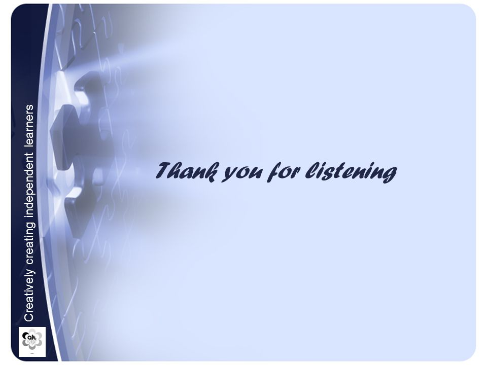 Thank you for listening Creatively creating independent learners