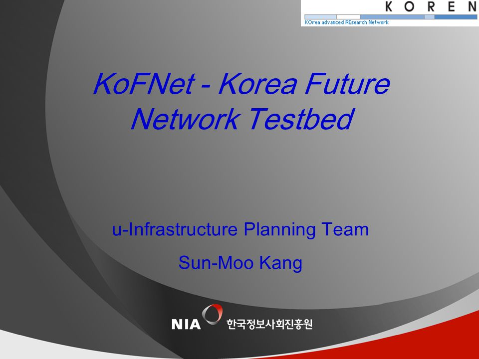 제목이 한 줄인 경우 날짜 u-Infrastructure Planning Team Sun-Moo Kang KoFNet - Korea Future Network Testbed
