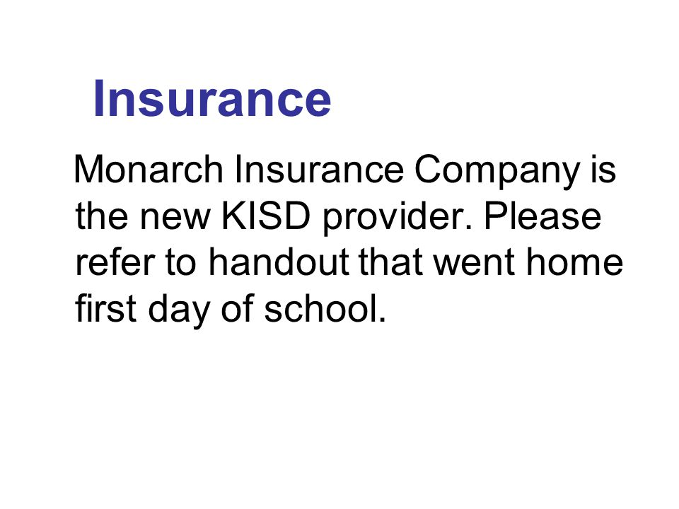 Insurance Monarch Insurance Company is the new KISD provider.