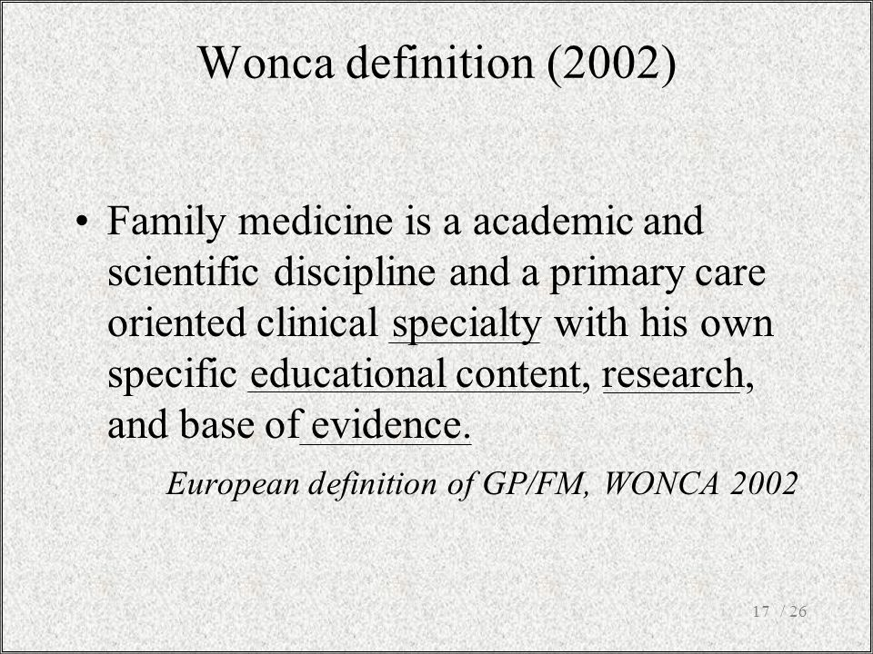 / 2617 Family medicine is a academic and scientific discipline and a primary care oriented clinical specialty with his own specific educational conten
