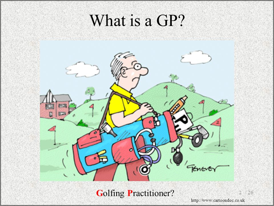 / 262 What is a GP? Golfing Practitioner? http://www.cartoondoc.co.uk