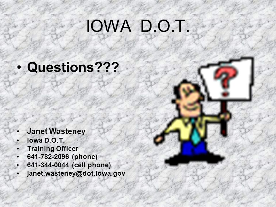 IOWA D.O.T.Questions??. Janet Wasteney Iowa D.O.T.