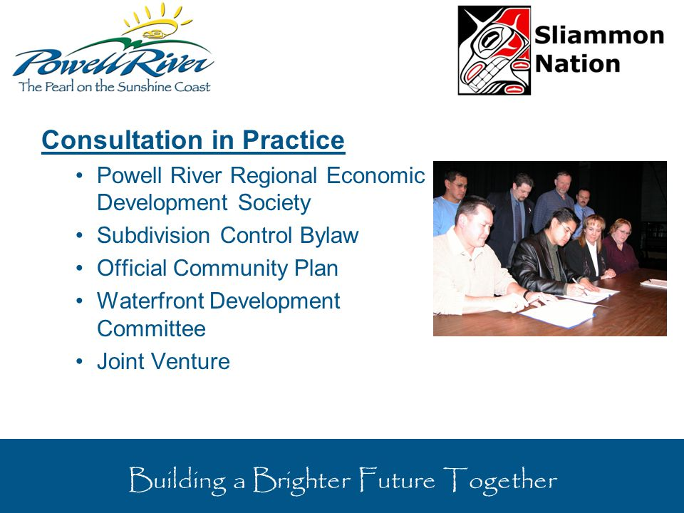 Consultation in Practice Powell River Regional Economic Development Society Subdivision Control Bylaw Official Community Plan Waterfront Development Committee Joint Venture Building a Brighter Future Together