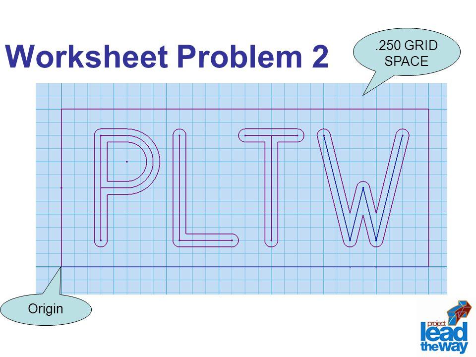 Worksheet Problem 2 Origin.250 GRID SPACE
