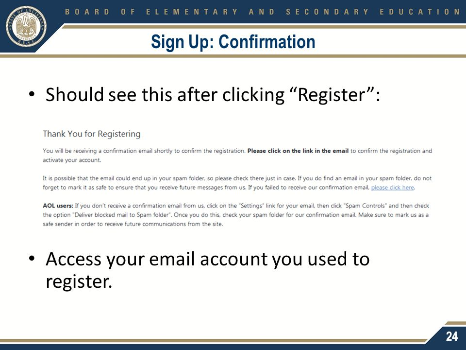"Sign Up: Confirmation Should see this after clicking ""Register"": Access your email account you used to register. 24"