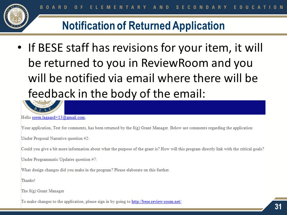 Notification of Returned Application If BESE staff has revisions for your item, it will be returned to you in ReviewRoom and you will be notified via