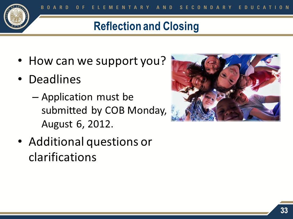 Reflection and Closing How can we support you? Deadlines – Application must be submitted by COB Monday, August 6, 2012. Additional questions or clarif