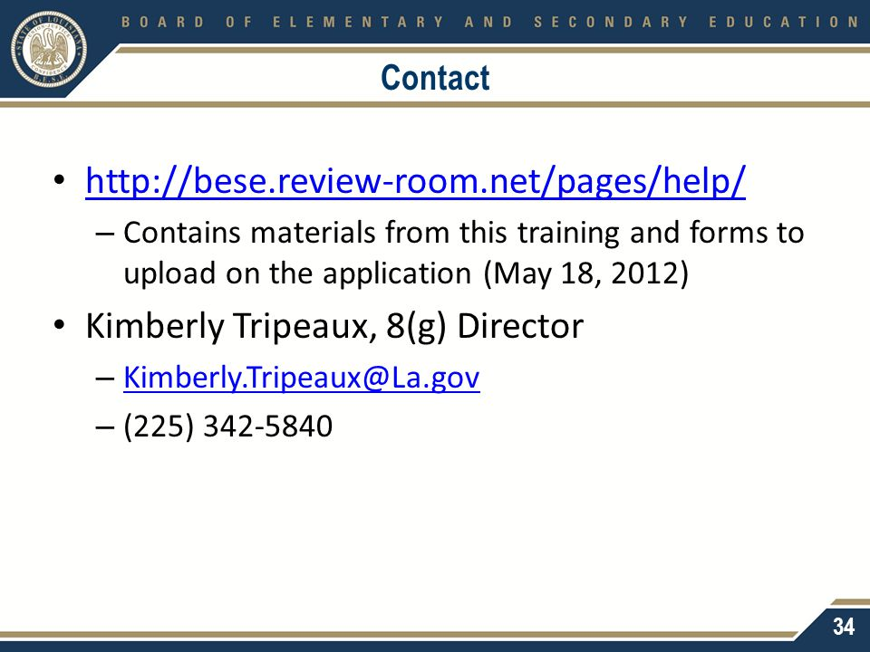 Contact http://bese.review-room.net/pages/help/ – Contains materials from this training and forms to upload on the application (May 18, 2012) Kimberly