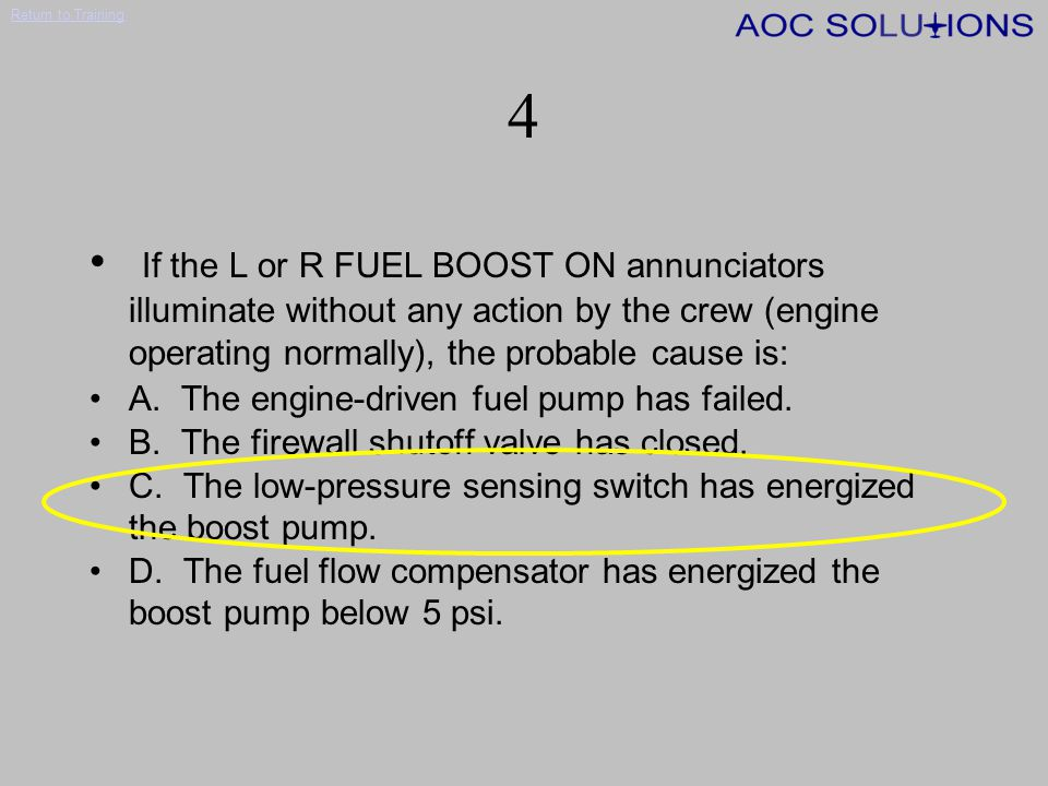 Return to Training 3 Concerning the fuel system, the correct statement is: A.