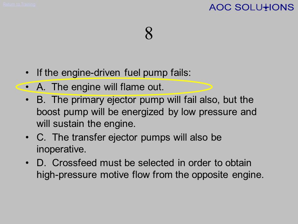 Return to Training 7 Operation of the primary ejector pump is directly dependent upon: A.