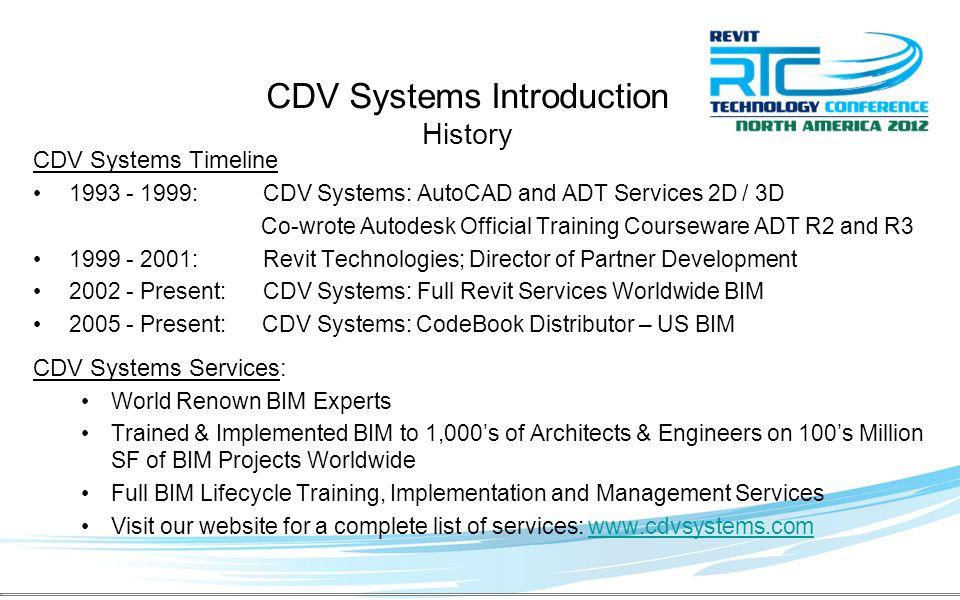 CDV Systems Introduction Partial Client List AECOM – USA / UAE (ALL Trades)HOK – USA/UK (135 wks 2 years) SOM – USA NBBJ – USA / UK Pella Windows, NYC TRO|Jung Brannen, MA/TN/FL General Motors, MIHewlett Packard, USA ARUP, USACannon Design, US Ellerbe Becket, MN/CA (ALL Trades) KlingStubbins, MA/NV McGraw Hill, USALeo A.