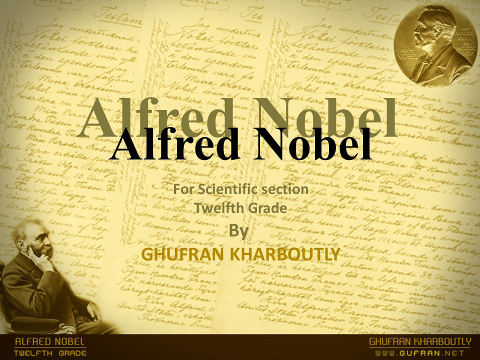 Alfred Nobel For Scientific section Twelfth Grade By GHUFRAN KHARBOUTLY Alfred Nobel