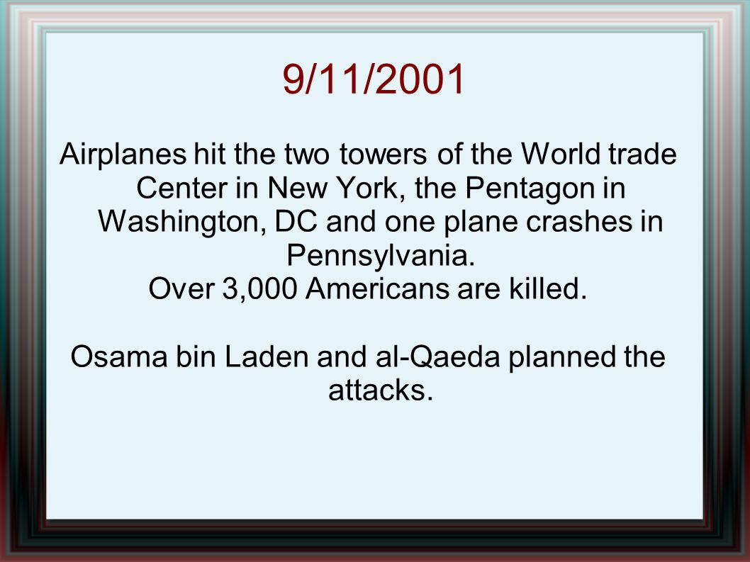 9/11/2001 Airplanes hit the two towers of the World trade Center in New York, the Pentagon in Washington, DC and one plane crashes in Pennsylvania. Ov