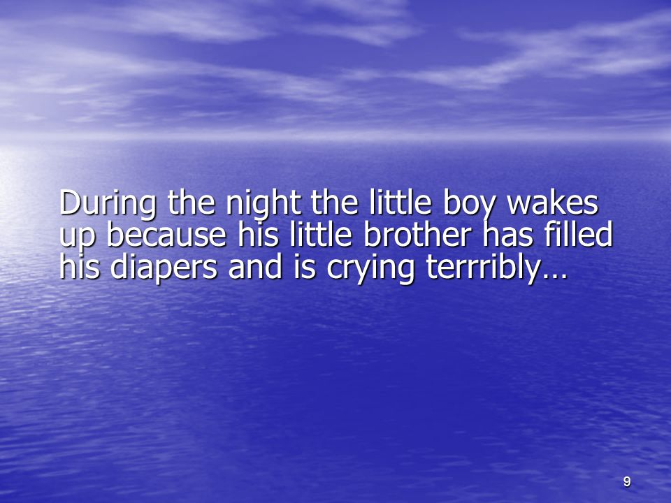9 During the night the little boy wakes up because his little brother has filled his diapers and is crying terrribly…