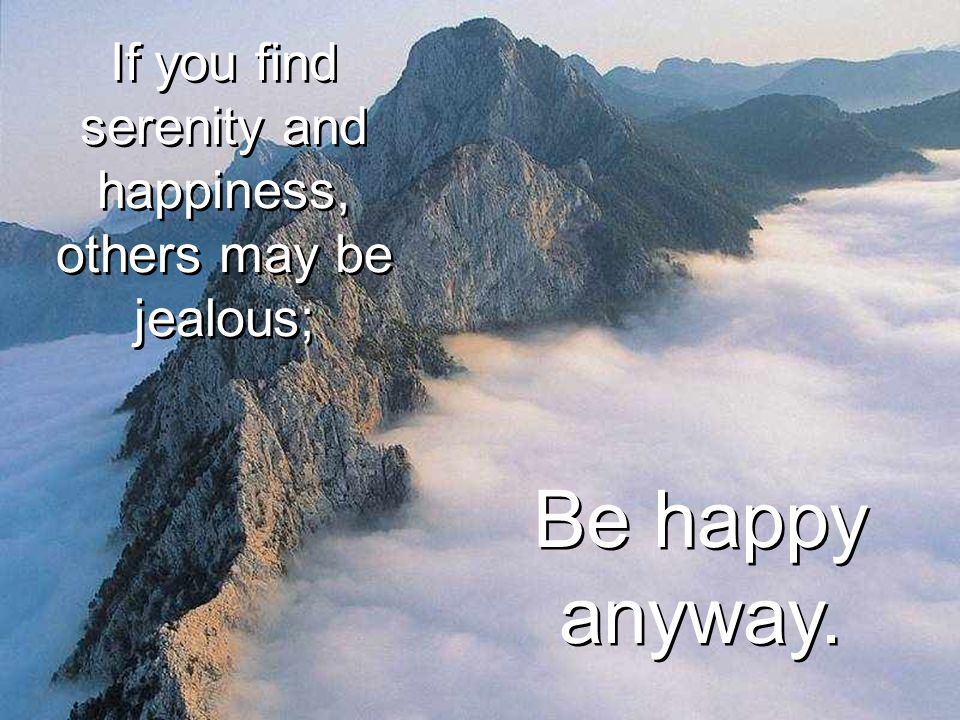 If you find serenity and happiness, others may be jealous; If you find serenity and happiness, others may be jealous; Be happy anyway.