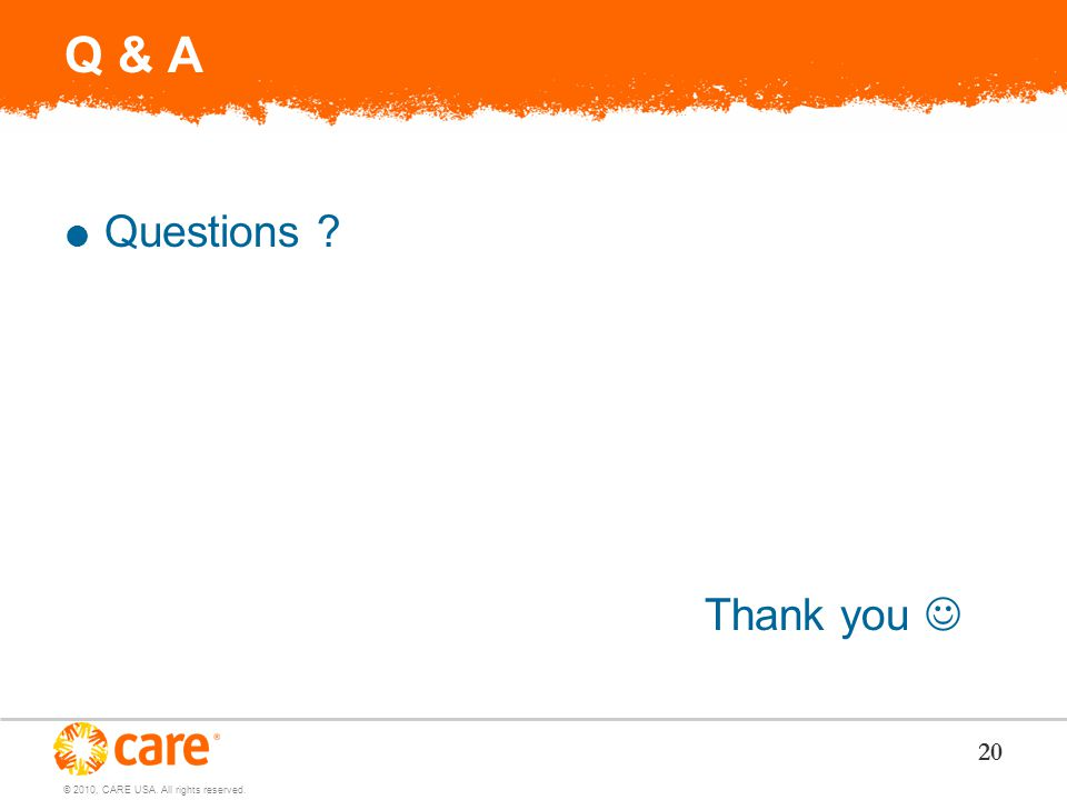 © 2010, CARE USA. All rights reserved. 20 Q & A  Questions Thank you