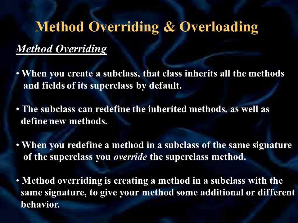 Method Overriding & Overloading Method Overriding The signature of a method includes the following: The name of the method.